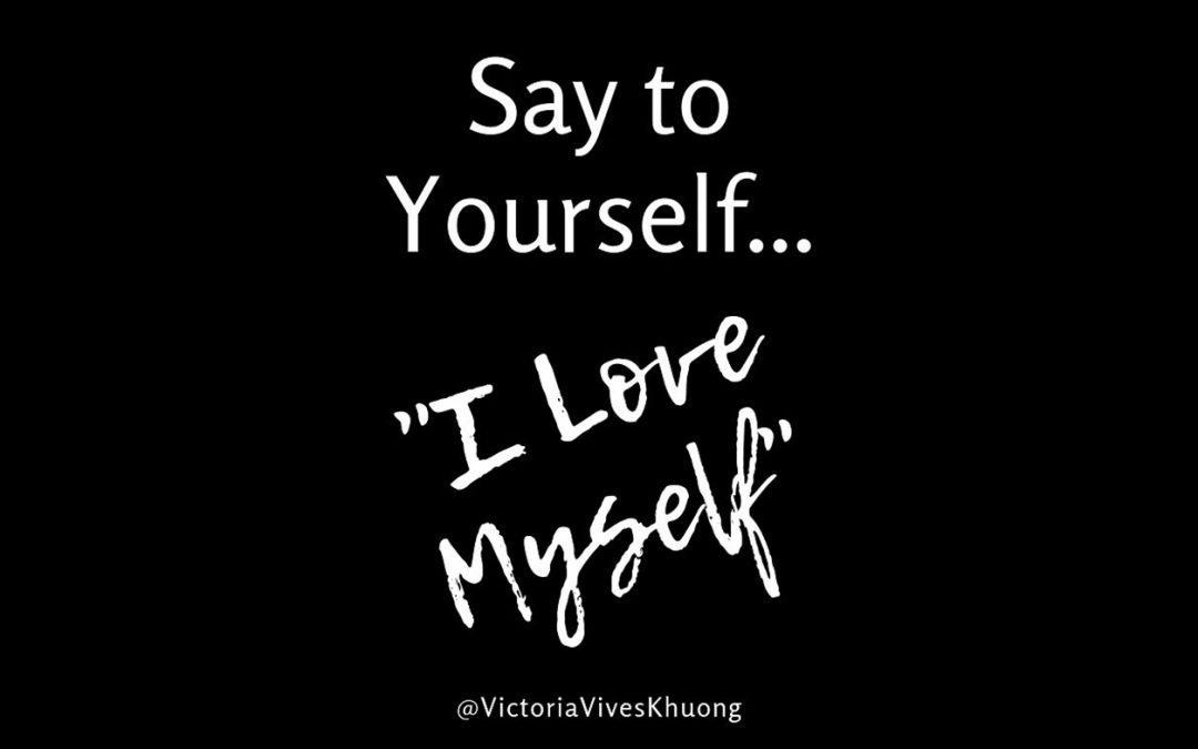 Say to Yourself, I Love Myself