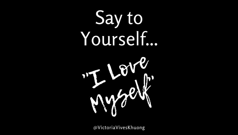 Say To Yourself - I love Myself
