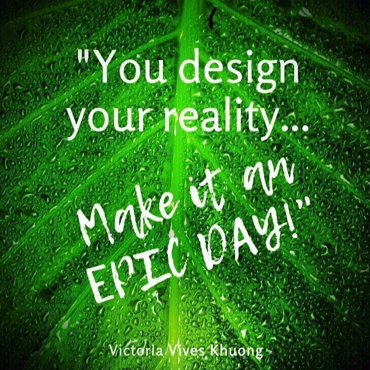 Victoria Vives ~ You Design Your Reality.. Make it an Epic Day!