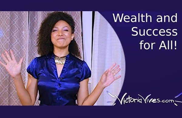 Victoria Vives - Wealth and Success for Everyone!!!