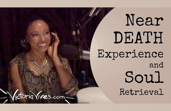 Victoria Vives - Near Death Experience and Soul Retrieval