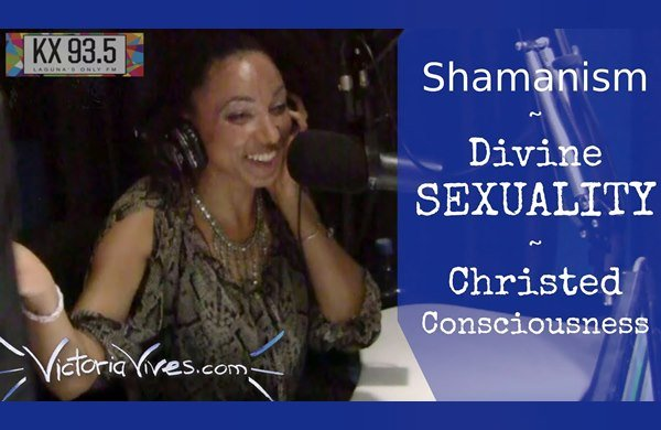 Victoria Vives - Shamanism, Divine Sexuality, Christed Consciousness